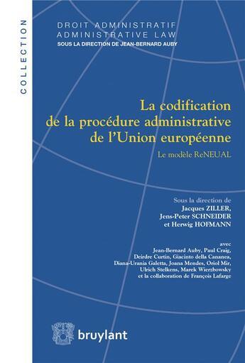 Couverture du livre « La codification de la procédure administrative de l'Union européenne ; le modèle ReNEUAL » de Collectif aux éditions Bruylant