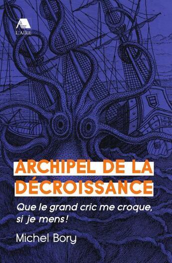 Couverture du livre « Archipel de la décroissance ; que le grand cric me croque, si je mens ! » de Michel Bory aux éditions Aire