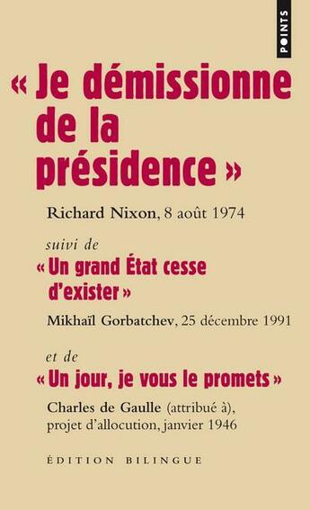 Couverture du livre « « je démissionne de la présidence » ; « un grand état cesse d'exister » ; « un jour, je vous le promets » » de Charles De Gaulle et Mikhail Gorbatchev et Richard Nixon aux éditions Points