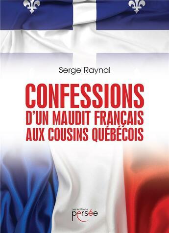 Couverture du livre « Confessions d'un maudit français aux cousins québécois » de Serge Raynal aux éditions Persee