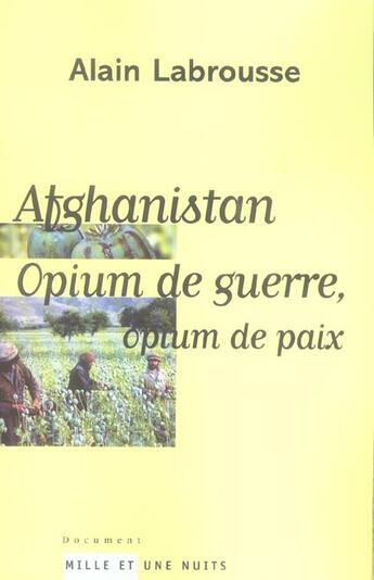 Couverture du livre « Afghanistan ; opium de guerre, opium de paix » de Alain Labrousse aux éditions Mille Et Une Nuits