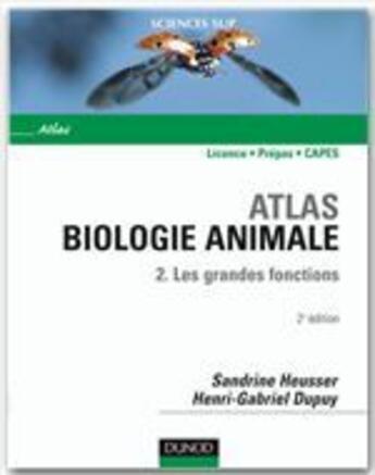 Couverture du livre « Atlas de biologie animale t.2 ; les grandes fonctions ; licence/prépas/CAPES (2e édition) » de Sandrine Heusser et Henri-Gabriel Dupuy aux éditions Dunod