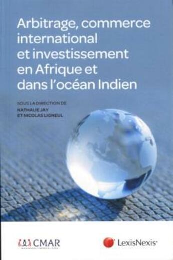 Couverture du livre « Arbitrage, commerce international et investissement en Afrique et dans l'océan indien » de Collectif aux éditions Lexisnexis