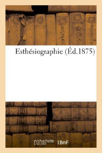 Couverture du livre « Esthesiographie » de  aux éditions Hachette Bnf