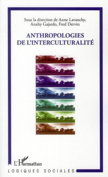 Couverture du livre « Anthropologies de l'interculturalité » de Fred Dervin et Anne Lavanchy et Anahy Gajardo aux éditions Harmattan