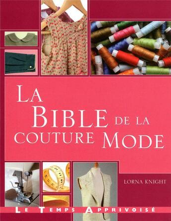 Couverture du livre « La bible de la couture mode » de Lorna Knight aux éditions Le Temps Apprivoise