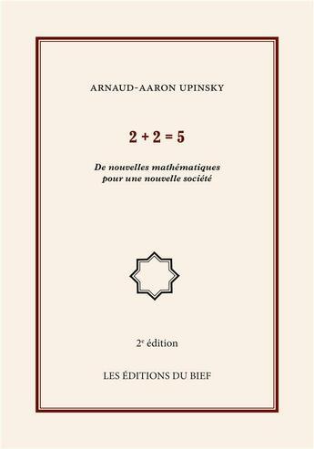 Couverture du livre « 2 + 2 = 5 ; de nouvelles mathématiques pour une nouvelle société » de Arnaud Aaron Upinsky aux éditions Books On Demand