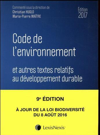 Couverture du livre « Code de l'environnement (édition 2017) » de Collectif et Christian Huglo et Marie-Pierre Maitre aux éditions Lexisnexis