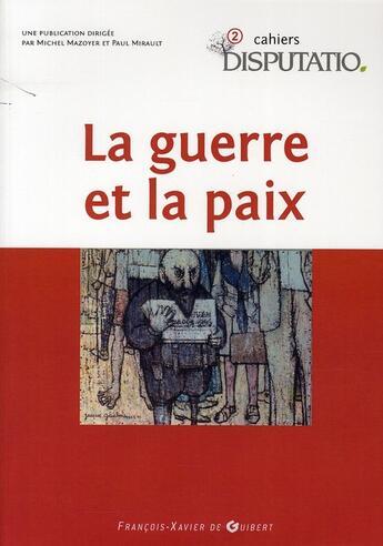 Couverture du livre « CAHIERS DISPUTATIO T.2 ; la guerre et la paix » de Collectif aux éditions Francois-xavier De Guibert