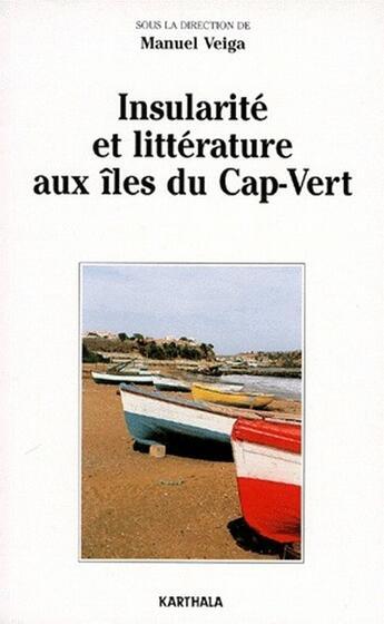 Couverture du livre « Insularité et littérature aux îles du Cap-Vert » de Manuel Veiga aux éditions Karthala