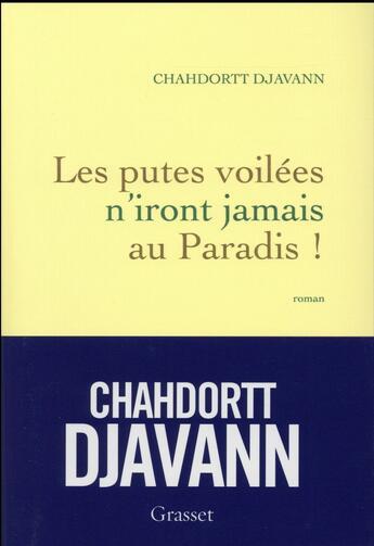Couverture du livre « Les putes voilées n'iront jamais au paradis ! » de Chahdortt Djavann aux éditions Grasset Et Fasquelle