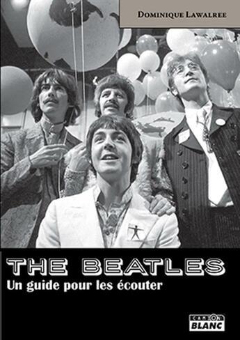 Couverture du livre « The Beatles ; un guide pour les écouter » de Dominique Lawalree aux éditions Camion Blanc