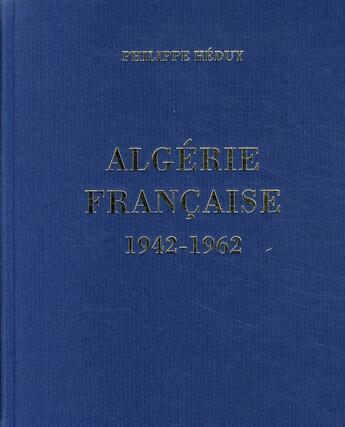 Couverture du livre « Algérie française 1942-1962 » de Philippe Heduy aux éditions Bibliotheque Des Introuvables