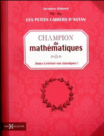 Couverture du livre « Champion de mathématiques ; jouez à réviser vos classiques » de Jacques Gimard aux éditions Hors Collection