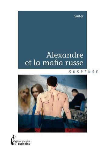 Couverture du livre « Alexandre et la mafia russe » de Saiter aux éditions Societe Des Ecrivains