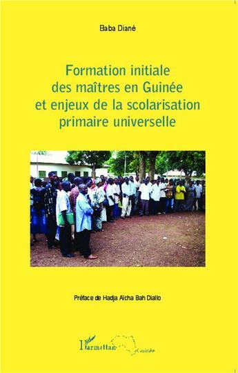 Couverture du livre « Formation initiale des maîtres en Guinée et enjeux de la scolarisation primaire universelle » de Baba Diane aux éditions L'harmattan