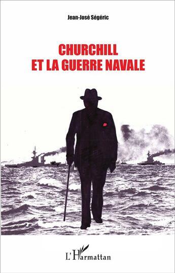 Couverture du livre « Churchill Et La Guerre Navale » de Jean-Jose Segeric aux éditions L'harmattan