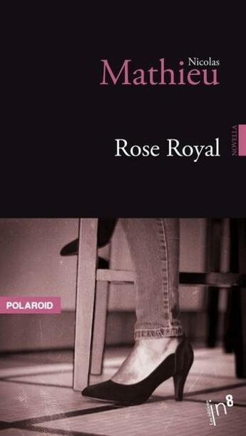 Couverture du livre « Rose royal » de Nicolas Mathieu aux éditions Editions In8