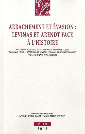 Couverture du livre « Arrachement et évasion ; Levinas et Arendt face à l'histoire » de Collectif aux éditions Vrin