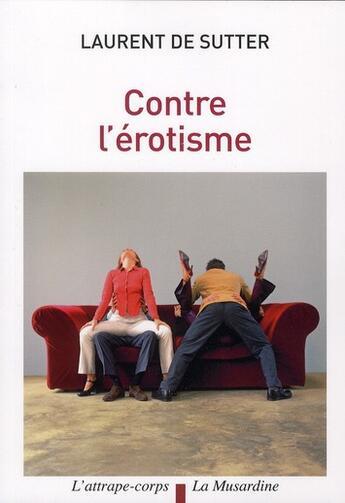 Couverture du livre « Contre l'érotisme » de Laurent De Sutter aux éditions La Musardine