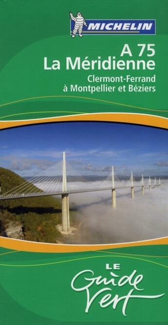 Couverture du livre « Le Guide Vert ; A75 La Méridienne ; Clermont-Ferrrand A Montpellier Et Béziers » de Collectif Michelin aux éditions Michelin
