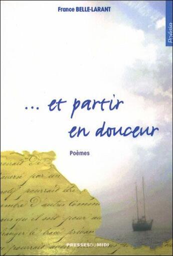 Couverture du livre « ... et partir en douceur » de France Belle-Larant aux éditions Presses Du Midi