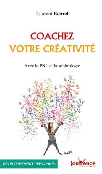 Couverture du livre « Coachez votre créativité ; avec la PNL et la sophrologie » de Laurent Bertrel aux éditions Jouvence