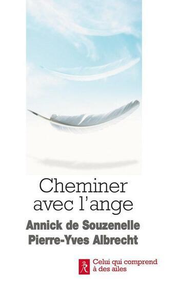 Couverture du livre « Cheminer avec l'ange » de Annick De Souzenelle et Pierre-Yves Albrecht aux éditions Relie