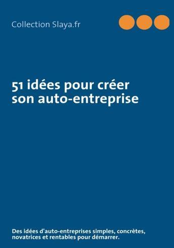 Couverture du livre « 51 idees pour creer son auto-entreprise » de Slaya Fr aux éditions Books On Demand