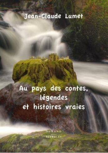Couverture du livre « Au Pays Des Contes, Legendes Et Histoires Vraies » de Jean-Claude Lumet aux éditions Durand Peyroles