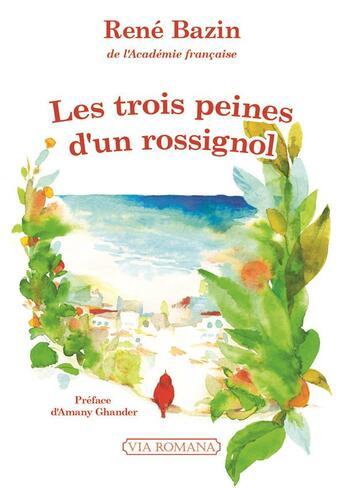 Couverture du livre « Les trois peines d'un rossignol » de Rene Bazin aux éditions Via Romana