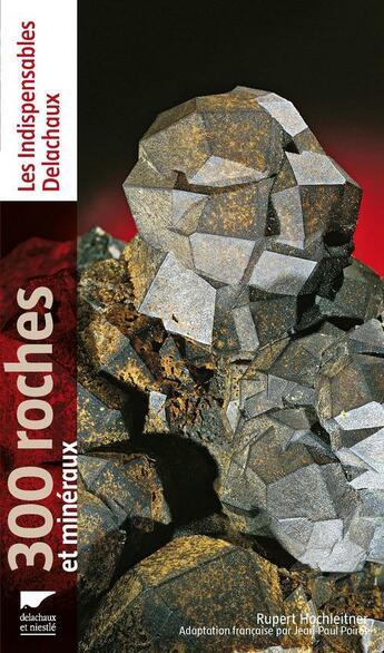 Couverture du livre « 300 roches et minéraux » de Jean-Paul Poirot et Rupert Hochleitner aux éditions Delachaux & Niestle