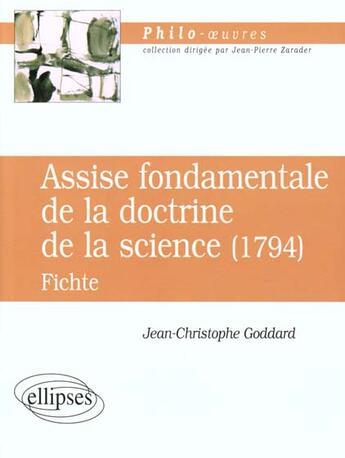 Couverture du livre « Assise Fondamentale De La Doctrine De La Science (1794) Fichte » de Goddard aux éditions Ellipses Marketing