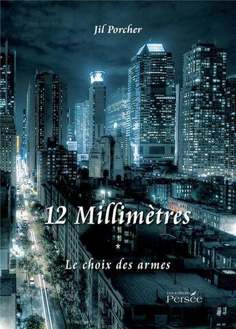 Couverture du livre « 12 millimetres - tome 1, le choix des armes » de Porcher Jil aux éditions Persee