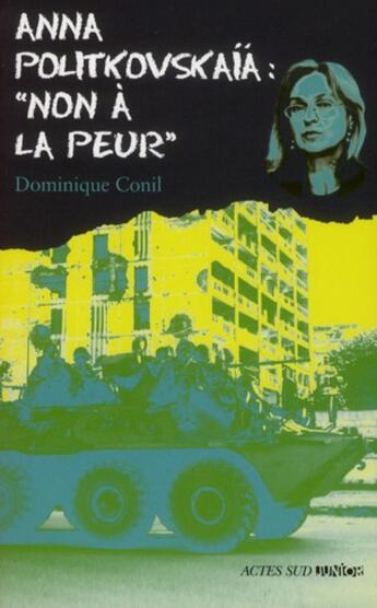Couverture du livre « Anna Politkovskaïa : non à la peur ! » de Dominique Conil aux éditions Actes Sud Junior