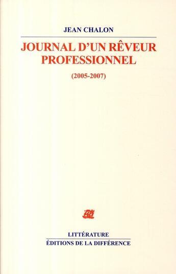 Couverture du livre « Journal d'un rêveur professionnel (2005-2007) » de Jean Chalon aux éditions La Difference