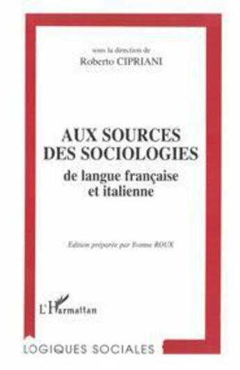 Couverture du livre « Aux sources des sociologies de langue française et italienne » de Roberto Cipriani aux éditions L'harmattan