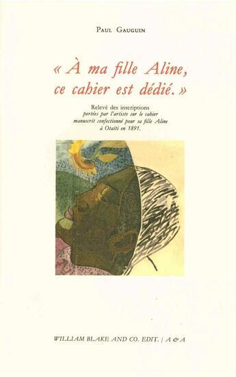 Couverture du livre « À ma fille Aline, ce cahier est dédié » de Paul Gauguin aux éditions William Blake & Co