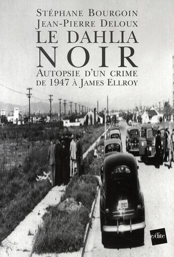 Couverture du livre « Le dahlia noir ; autopsie d'un crime de 1947 à james ellroy » de Stephane Bourgoin et Jean-Pierre Deloux aux éditions Edite