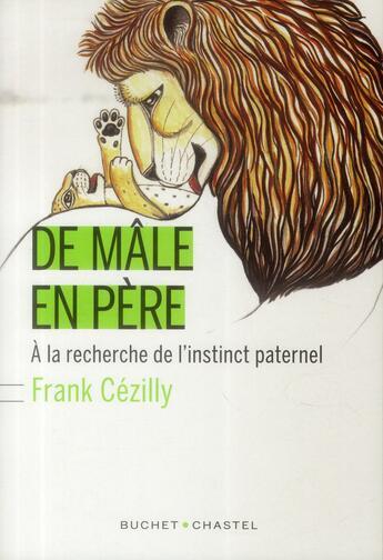 Couverture du livre « De mâle en père ; à la recherche de l'instinct paternel » de Franck Cezilly aux éditions Buchet Chastel