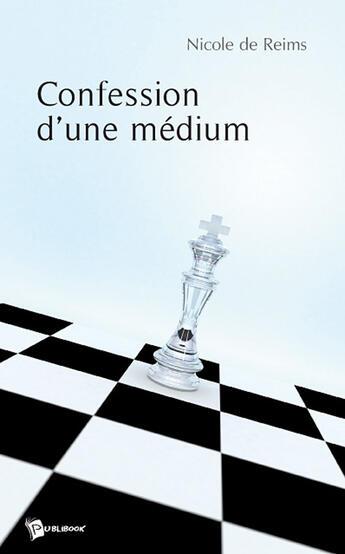 Couverture du livre « Confession d'une médium » de Nicole De Reims aux éditions Publibook