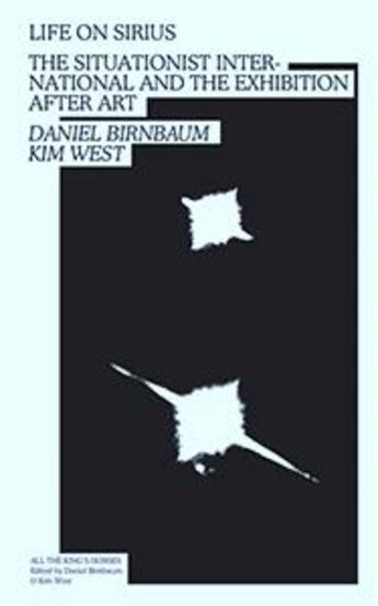 Couverture du livre « Life on sirius - the situationist international and the exhibition after art » de Birnbaum & West aux éditions Sternberg Press