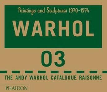 Couverture du livre « Andy Warhol ; catalogue raisonné t.3 ; paintings and sculptures 1970-1974 » de Printz / King N aux éditions Phaidon