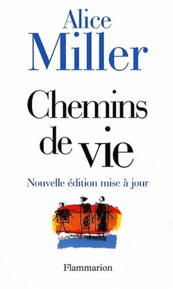 Couverture du livre « Chemins de vie » de Alice Miller aux éditions Flammarion