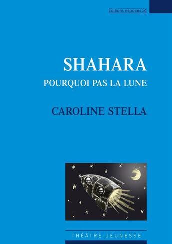 Couverture du livre « Shahara ; pourquoi pas la lune » de Caroline Stella aux éditions Espaces 34