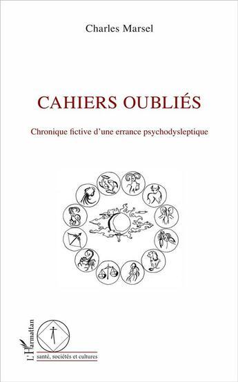 Couverture du livre « Cahiers oubliés ; chronique fictive d'une errance psychodysleptique » de Marsel Charles aux éditions L'harmattan