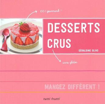 Couverture du livre « Desserts crus » de Geraldine Olivo aux éditions Tutti Frutti