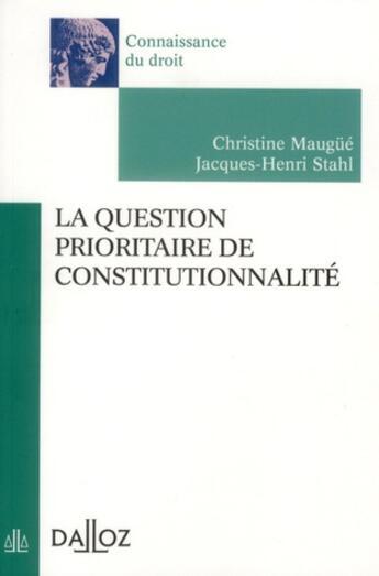 Couverture du livre « La question prioritaire de constitutionnalité » de Christine Maugue et Jacques-Henri Stahl aux éditions Dalloz