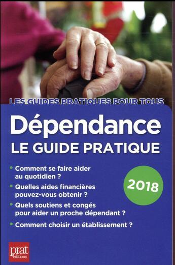 Couverture du livre « Dépendance le guide pratique (édition 2018) » de Collectif aux éditions Prat