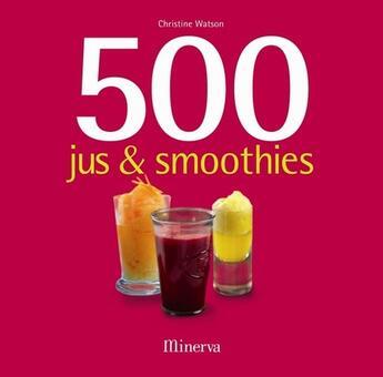 Couverture du livre « 500 jus & smoothies » de Christine Watson aux éditions Minerva